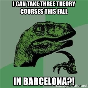 Philosoraptor - I can take three theory courses this fall in barcelona?!