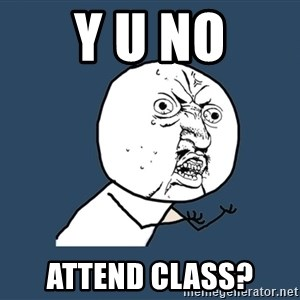 Y U No - Y U No Attend Class?