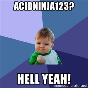 Success Kid - Acidninja123? Hell yeah!