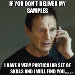 taken meme - If you don't deliver my samples I have a very particular set of skills and I will find you