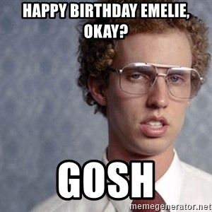 Napoleon Dynamite - HAPPY BIRTHDAY EMELIE, OKAY? GOSH