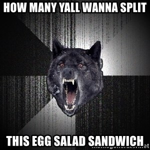 xymixihb - how many yall wanna split this egg salad sandwich