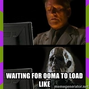 ill just wait here - waiting for ooma to load like