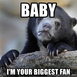 Confession Bear - Baby I'm your biggest fan