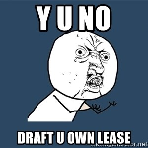 Y U No - Y U NO DRAFT U OWN LEASE