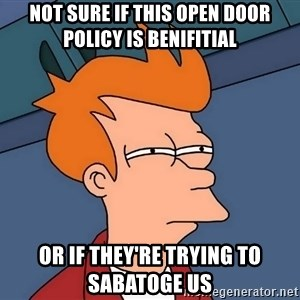 Futurama Fry - Not sure if this open door policy is benifitial or if they're trying to sabatoge us