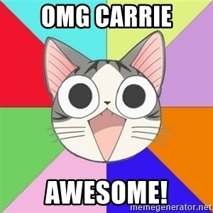Nya Typical Anime Fans  - omg carrie awesome!