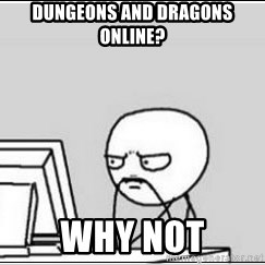computer guy - DUNGEONS AND DRAGONS ONLINE? WHY NOT