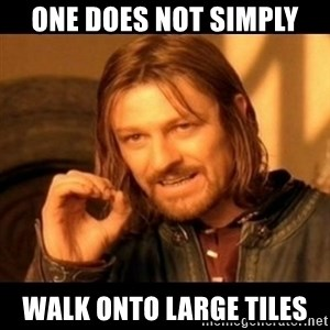 Does not simply walk into mordor Boromir  - One does not simply Walk onto large tiles