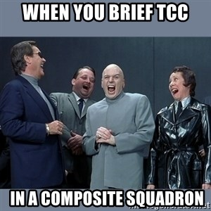 Dr. Evil and His Minions - When you brief TCC  in a composite squadron