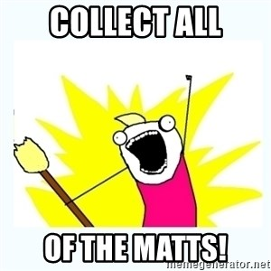 All the things - collect all of the matts!