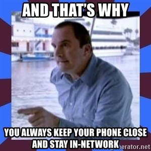 J walter weatherman - And that's why You always keep your phone close and stay in-network