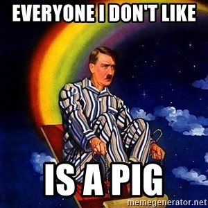 Bed Time Hitler - Everyone i don't like  is a pig