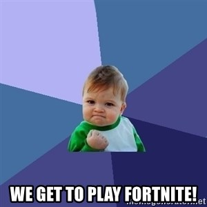 Success Kid - We get to play fortnite!