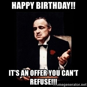 The Godfather - Happy Birthday!! It's an offer you can't refuse!!!