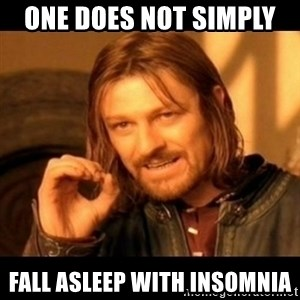 Does not simply walk into mordor Boromir  - One does not simply  Fall asleep with insomnia