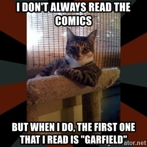"""The Most Interesting Cat in the World - I don't always read the comics but when I do, the first one that I read is """"Garfield"""""""
