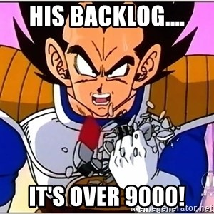 Over 9000 - His Backlog.... IT'S OVER 9000!