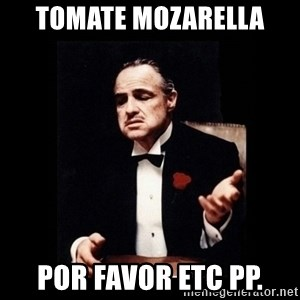 The Godfather - Tomate Mozarella por favor etc pp.