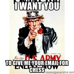 I Want You - I WANT YOU TO GIVE ME YOUR EMAIL FOR CHESS