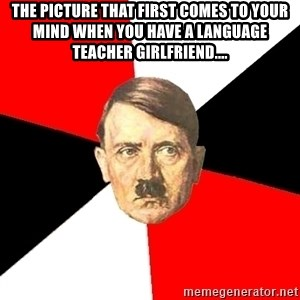 Advice Hitler - The picture that first comes to your mind when you have a language teacher girlfriend....