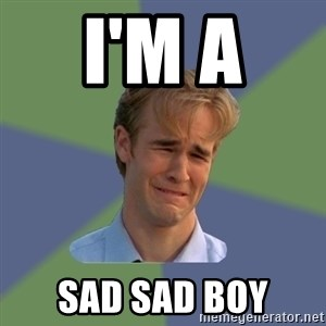 Sad Face Guy - I'm a  sad sad boy