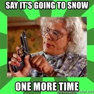 Madea - Say it's going to snow one more time