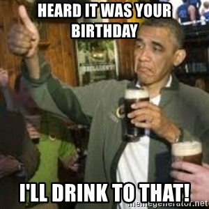 obama beer - Heard it was your birthday  I'll drink to that!