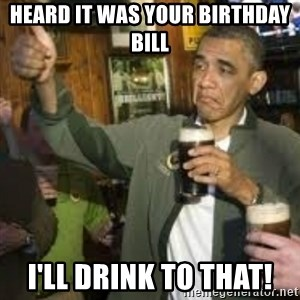 obama beer - Heard it was your birthday bill I'll drink to that!