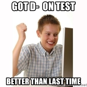 Computer kid - got d-  on test better than last time