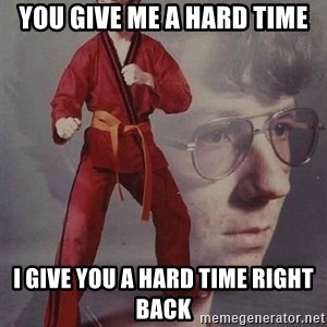 PTSD Karate Kyle - You give me a hard time I give you a hard time right back