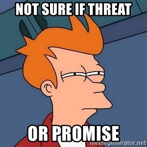 Futurama Fry - Not sure if threat or promise