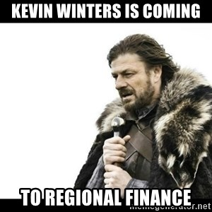 Winter is Coming - KEVIN WINTERS IS COMING TO REGIONAL FINANCE