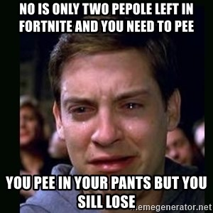 crying peter parker - No is only two pepole left in fortnite and you need to pee You pee in your pants but you sill lose
