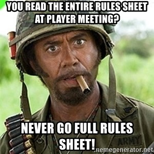 You went full retard man, never go full retard - You read the entire rules sheet at player meeting? Never go full rules sheet!