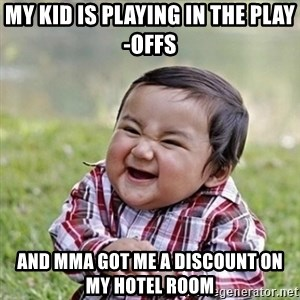 Niño Malvado - Evil Toddler - My kid is playing in the play-offs and MMA got me a discount on my hotel room