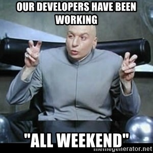 """dr. evil quotation marks - Our Developers have been working """"ALL WEEKEND"""""""