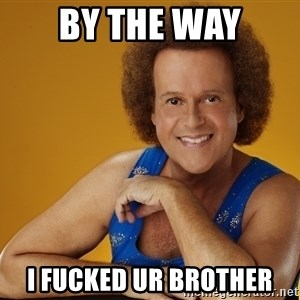 Gay Richard Simmons - By The WAY i fucked ur brother