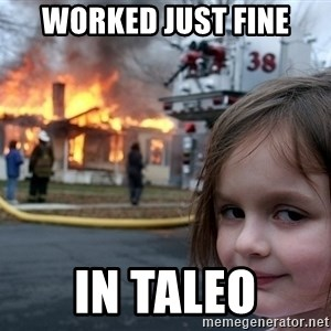 Disaster Girl - worked just fine in Taleo