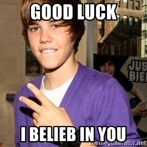 Justin Beiber - Good Luck I belieb in you