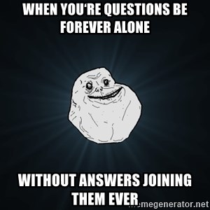 Forever Alone - When you're questions be forever alone Without answers joining Them ever