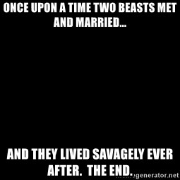 Blank Black - Once upon a time two beasts met and married... And they lived savagely ever after.  The end.