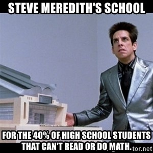 Zoolander for Ants - Steve Meredith's School For the 40% of high school students that can't read or do math.
