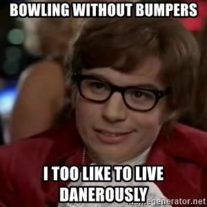 Austin Power - Bowling Without Bumpers I Too Like to Live Danerously