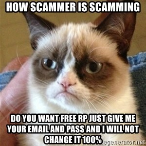 Grumpy Cat  - how scammer is scamming do you want free rp just give me your email and pass and i will not change it 100%