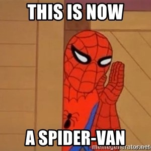 Psst spiderman - THIS IS NOW a spider-van