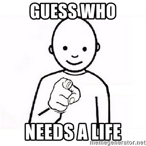 GUESS WHO YOU - Guess who Needs a life