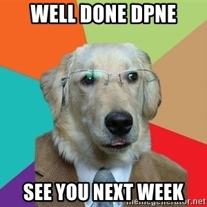Business Dog - Well Done DPnE See you next week
