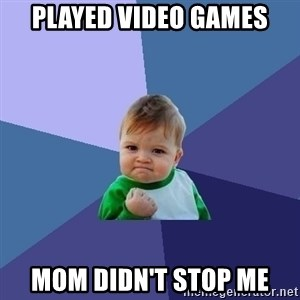 Success Kid - played video games mom didn't stop me