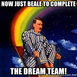 Bed Time Hitler - Now just Beale to complete The Dream Team!